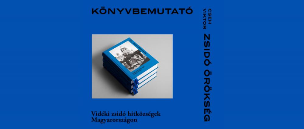 Zsidó örökség – Vidéki zsidó hitközségek Magyarországon: meghívó könyvbemutatóra | Mazsihisz