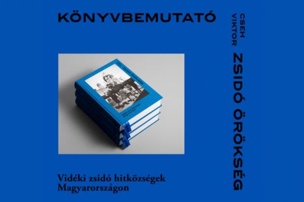 Zsidó örökség – Vidéki zsidó hitközségek Magyarországon: meghívó könyvbemutatóra