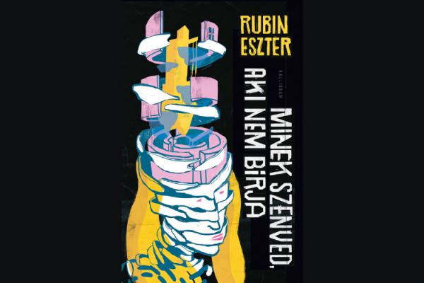 Minek szenved, aki nem bírja – már előrendelhető Rubin Eszter új regénye